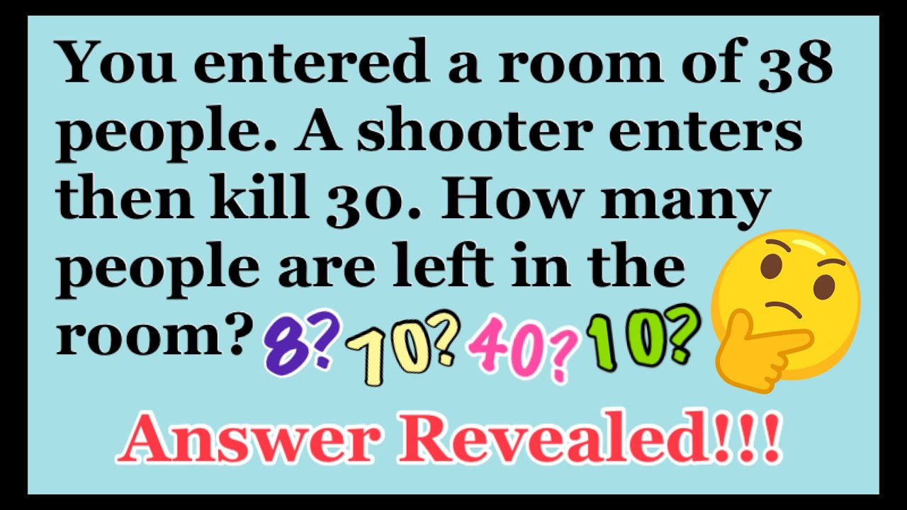 Riddle You Entered A Room Of 38 People A Shooter Enters Then Kill 30 Answer Revealed Youtube