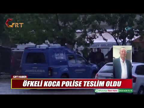 ÖFKELİ KOCA POLİSE TESLİM OLDU