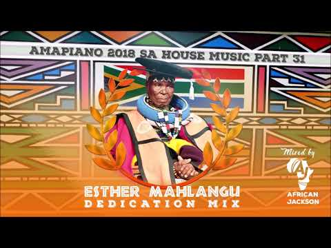 Amapiano 2018 SA House Music Part 31: Esther Mahlangu Dedication Mix Mixed By African Jackson