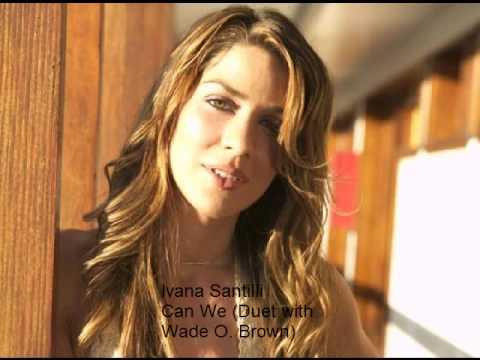 Ivana Santilli - Can We Duet With Wade O Brown