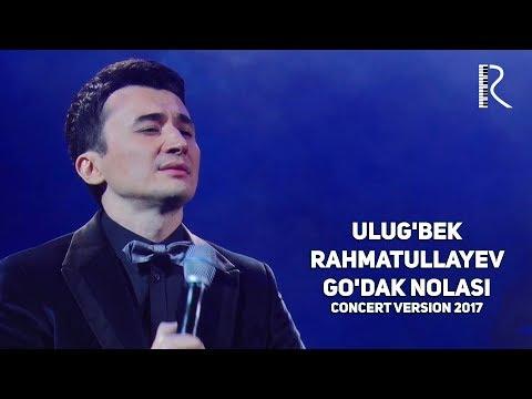 Ulug'bek Rahmatullayev - Go'dak Nolasi   Улугбек Рахматуллаев - Гудак ноласи (concert Version 2017)
