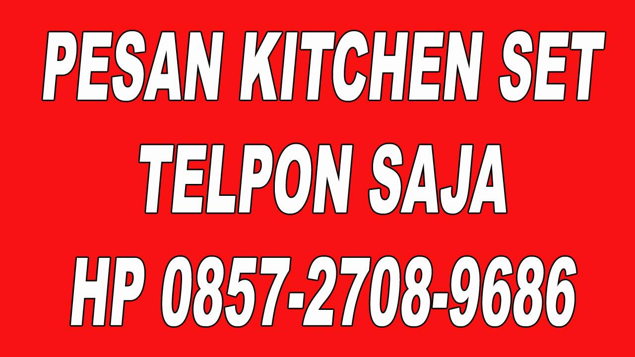 0857 2708 9686 Model Kitchen Set Aluminium Harga Kitchen Set