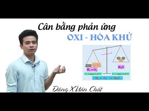 Phản ứng hóa học – Cân bằng phản ứng oxi hóa khử – Lớp 8, 10 – Thầy Đặng Xuân Chất