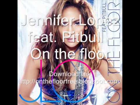 Jennifer Lopez - On The Floor ft. Pitbull Free Download
