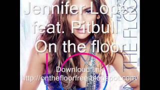 Jennifer Lopez - On The Floor ft. Pitbull Free Download
