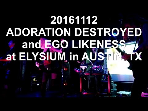 20161112: Adoration Destroyed & Ego Likeness at Elysium in Austin, TX.