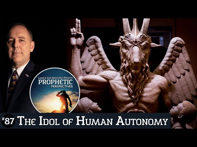 The Idol of Human Autonomy | Prophetic Perspectives #87