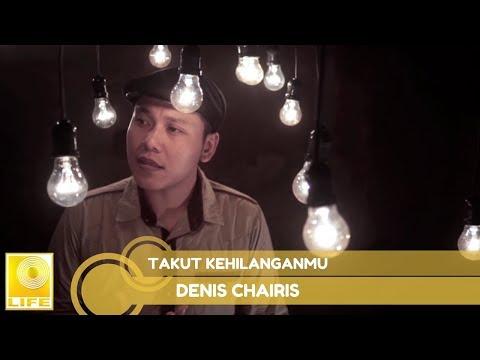 Denis Chairis - Takut Kehilanganmu (Official MV)