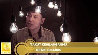 [3.86 MB] Denis Chairis - Takut Kehilanganmu (Official MV)
