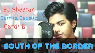 South of the Border - Ed Sheeran (feat. Camila Cabello & Cardi B) (Studio Cover)