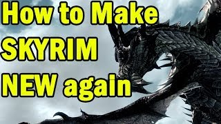 How to Make Skyrim NEW Again
