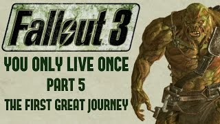 Fallout 3: You Only Live Once - Part 5 - The First Great Journey
