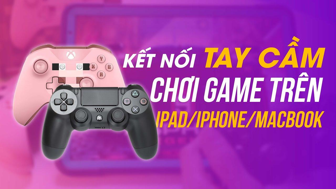 CHƠI GAME TRÊN iPAD/ iPHONE BẰNG CONTROLLER?