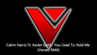 Calvin Harris Ft. Xavier Gold - You Used To Hold Me (DJ Versed RMX)