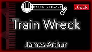 Train Wreck (LOWER -3) - James Arthur - Piano Karaoke Instrumental