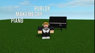 How To Play Make Me Cry Roblox Piano