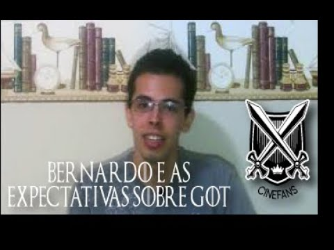 O que espero de Game of Thrones - Parte 1 com Bernardo Felberg