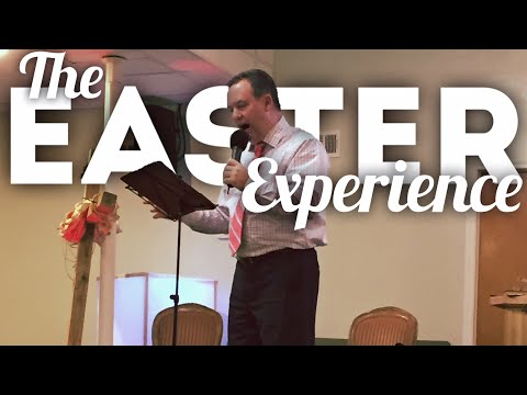"""The Easter Experience"" - Pastor Greg Jones"