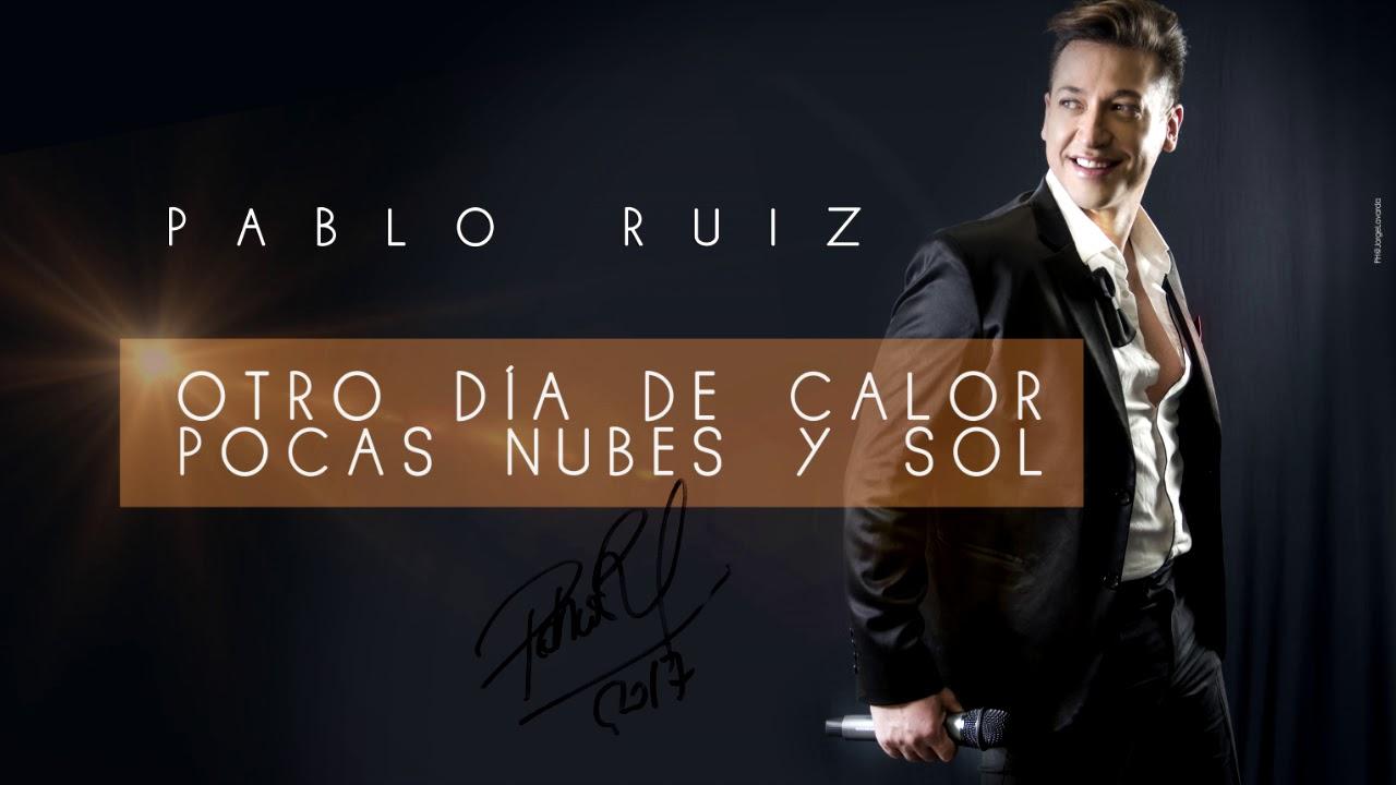 """Dia de sol amb restes d'alguns núvols decoratius. Temperatures en lenta recuperació. Dissabte tranquil·litat i el Diumenge tornen els xàfecs. Previsió musical d'avui, literal: """"Un altre dia de calor pocs núvols i sol"""" Ens ho canta Pau Maximiliano Miguel Coronel Vidoz conegut popularment com Pablito Ruiz o com Pablo Ruiz, un cantant argentí, molt popular a Argentina, Xile, Bolívia, Perú i Mèxic des dels anys 1980."""