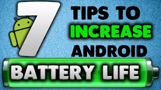 7 Tips to increase Android Battery Life!! (NEW TIPS and TRICKS!)