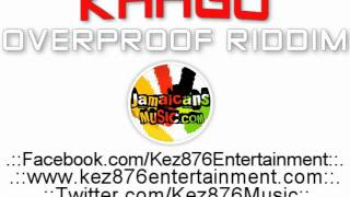 Khago - Tun Up Di Ting [Overproof Riddim] [www.kez876entertainment.com] August 2011 ©