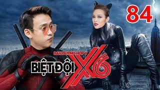 BIỆT ĐỘI X6   Tập 84   Deadpool Quang Bảo - Catwoman Diệp Bảo Ngọc hành hạ Sĩ Thanh - Cát Tường 😂