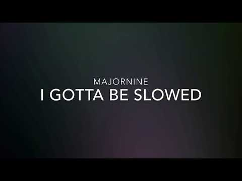 I Gotta Be - MAJORNINE ( Slowed )