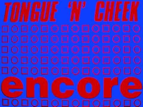 TONGUE N CHEEK - Encore / 12