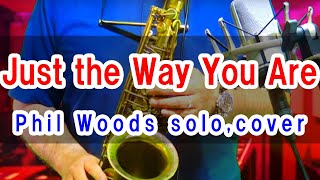 """""""Just the Way You Are"""" -Phil Woods- Alto sax solo 【cover】 For pra..."""