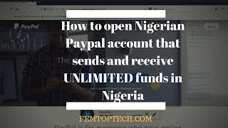 How to open Nigerian PayPal account that sends and receive UNLIMITED funds in Nigeria