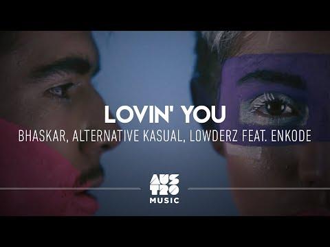 Bhaskar, Alternative Kasual, Lowderz feat. Enkode - Lovin' You (Clipe Oficial)