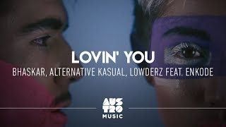 Bhaskar, Alternative Kasual, Lowderz feat. Enkode - Lovin' You (Clipe Oficial)