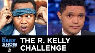 Introducing the R. Kelly Challenge | The Daily Show