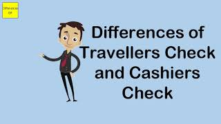 Differences of Travellers Check and Cashiers Check