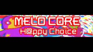 MELO CORE 「H@ppy Choice」