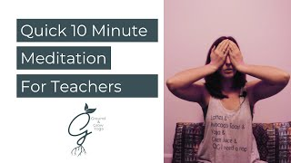 Quick Meditation: 10 Min Meditation for Teachers