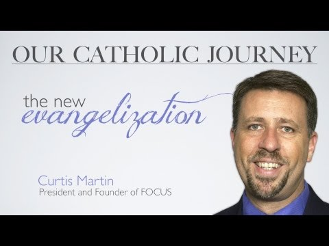 Our Catholic Journey -  Curtis Martin - FOCUS