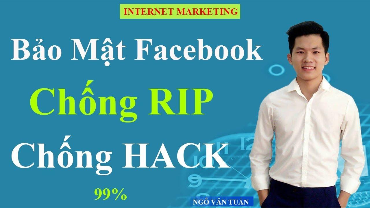 Hướng Dẫn Bảo Mật Nick Facebook Chống Rip, Chống Hack 2019