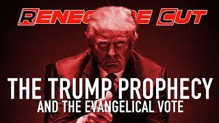The Trump Prophecy And The Evangelical Vote | Renegade Cut