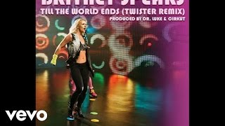 Britney Spears - Till The World Ends (Twister Remix) (Audio)