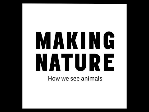 Making Nature: how we see animals