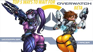 TOP 5 THINGS TO DO WHILE YOU WAIT FOR OVERWATCH BETA