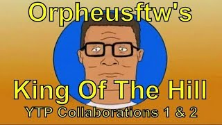 Orpheusftw's King Of The Hill YTP Collaborations (1 and 2)