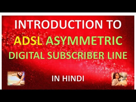INTRODUCTION TO ADSL ASYMMETRIC DIGITAL SUBSCRIBER LINE IN HINDI