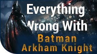 GAME SINS | Everything Wrong With Batman Arkham Knight