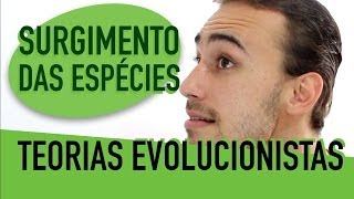 Surgimento das Espécies - Teorias Evolucionistas