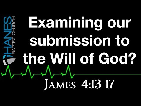 10/18/2017 - Examining our submission to the Will of God? - James 4:13-17