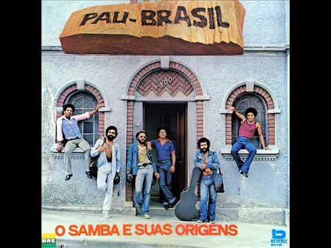 Pau Brasil  - LP O Samba e Suas Origens - Album Completo/Full Album