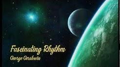 George Gershwin - Fascinating Rhythm