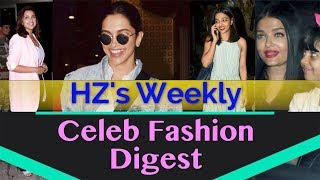 HZ's weekly celeb fashion digest Spots Aishwarya, Parineeti & Deepika In These Outfits